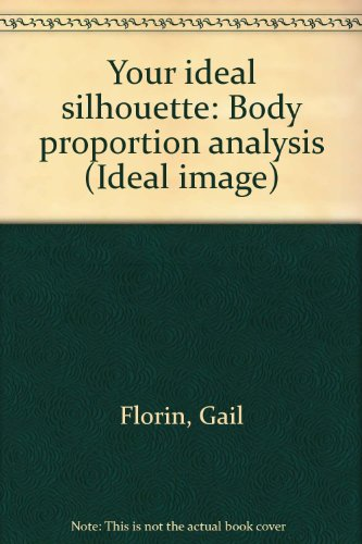 Your ideal silhouette: Body proportion analysis (Ideal image): Florin, Gail