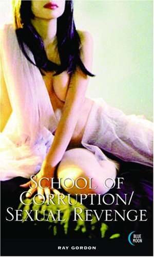 School Of Corruption / Sexual Revenge: Gordon, Ray