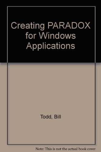 Creating Paradox for Windows Applications/Book and Disk: Kellen, Vince, Todd, Bill