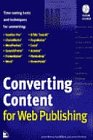 9781562056858: Converting Content for Web Publishing: Time-Saving Tools and Techniques