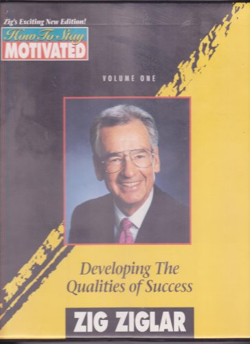 Developing The Qualities of Success : How to Stay Motivated Volume One: Ziglar, Zig