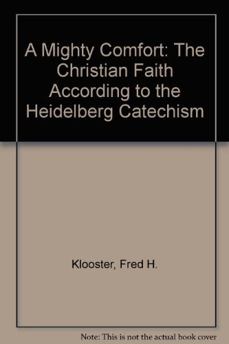 9781562120016: A Mighty Comfort: The Christian Faith According to the Heidelberg Catechism