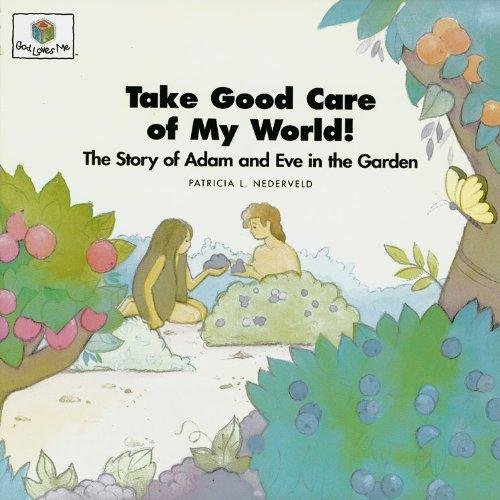 9781562122737: Take Good Care of My World! The Story of Adam and Eve in the Garden (God Loves Me) (God Loves Me Storybooks) (God Loves Me, Bk 4)