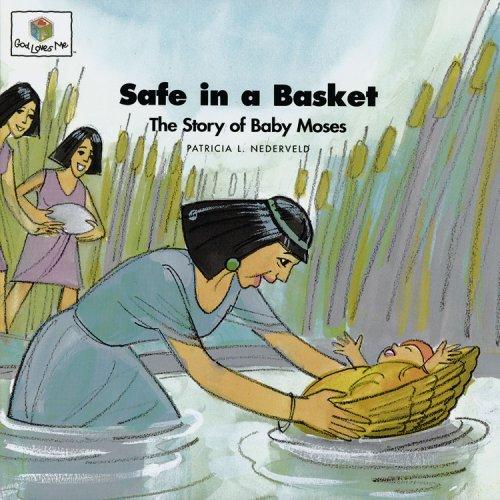 Safe in a Basket: The Story of Baby Moses (God Loves Me) (God Loves Me Storybooks): Patricia L. ...