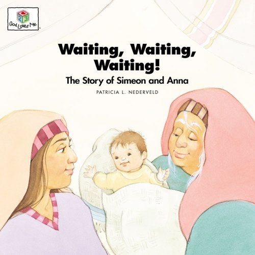 9781562122966: Waiting, Waiting, Waiting! The Story of Simeon and Anna (God Loves Me)