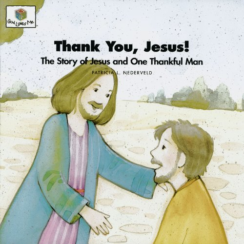 Thank You, Jesus! The Story of Jesus and One Thankful Man (God Loves Me) (God Loves Me Storybooks):...