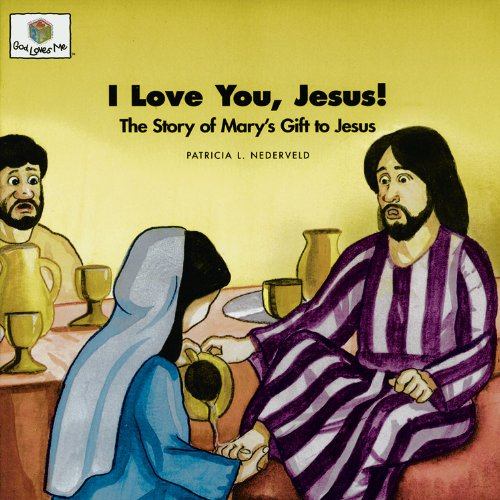 I Love You, Jesus! The Story of Mary's Gift to Jesus (God Loves Me) (God Loves Me Storybooks):...