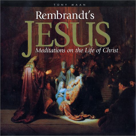 Rembrandt's Jesus: Meditations on the Life of: Maan, Tony