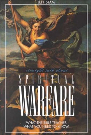 Straight Talk About Spiritual Warfare: What the Bible Teaches, What You Need to Know (1562124137) by Jeff Stam