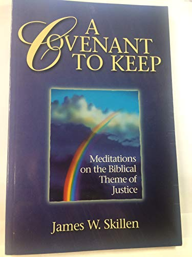 A Covenant to Keep: Meditations on the: Skillen, James W.