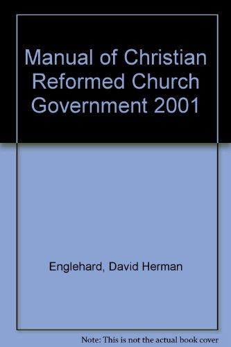 Manual of Christian Reformed Church Government 2001: David Herman Englehard