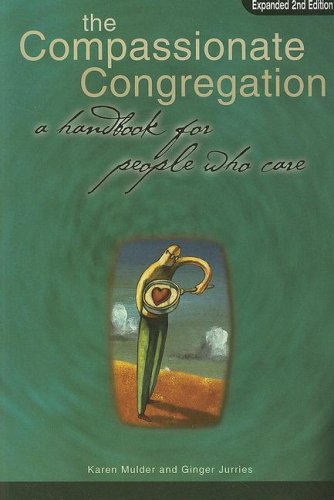 The Compassionate Congregation: A Handbook for People Who Care: Ginger Jurries, Karen Mulder