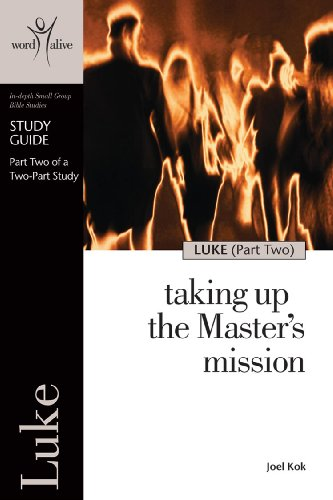 Luke Part 2 Study Guide: Taking Up the Master's Mission (Word Alive Bible Study) (9781562128692) by Joel Kok