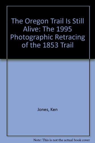 The Oregon Trail Is Still Alive: The 1995 Photographic Retracing of the 1853 Trail (1562160389) by Ken Jones; Laura Jones; Nathaniel Myer