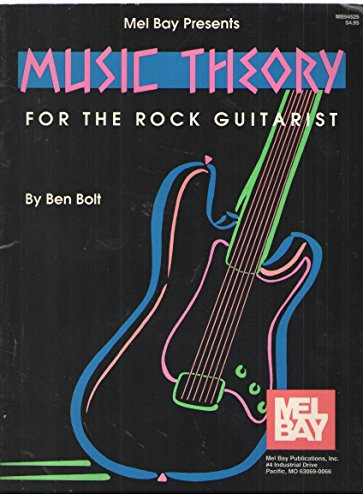 Music Theory for the Rock Guitarist: Bolt, Ben