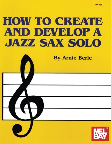9781562220884: How To Create And Develop A Jazz Sax Solo