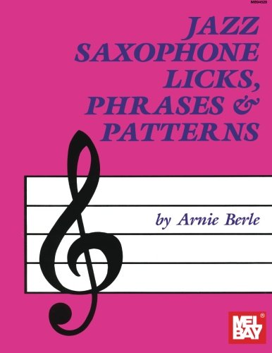 Mel Bay Presents Jazz Saxophone Licks, Phrases and Patterns (1562220896) by Berle, Arnie