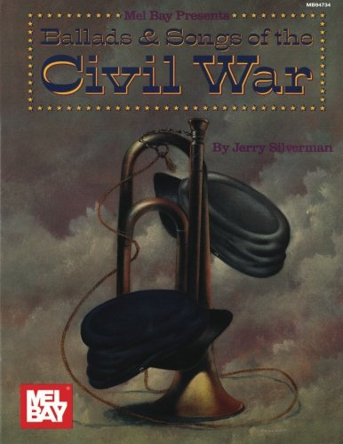Mel Bay Presents Ballads and Songs of the Civil War: Jerry Silverman