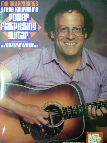 Mel Bay Presents Steve Kaufman's Power Flatpicking Guitar: Gain Speed and Master the ...