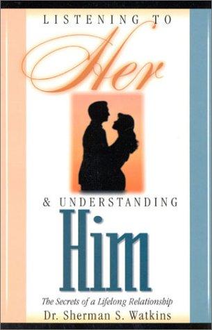 9781562291129: Listening to Her & Understanding Him: Secrets for Building a Lifelong Relationship