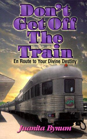 9781562291211: Don't Get Off the Train: En Route to Your Divine Destination