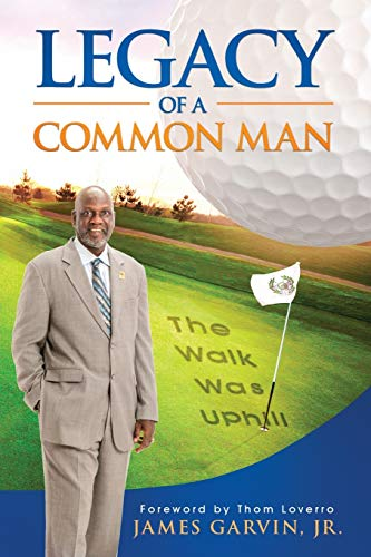 Legacy of a Common Man: The Walk Was Uphill: James Garvin Jr.