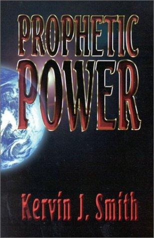 Prophetic Power: Understanding the Prophetic Ministry: Kervin J. Smith
