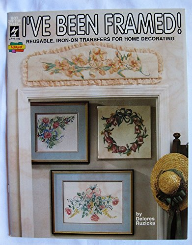 9781562310561: I've Been Framed! Reusable Iron-on Transfers for Home Decorating