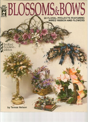9781562310790: Blossoms & Bows: 20 Floral Projects Featuring Wired Ribbon and Flowers