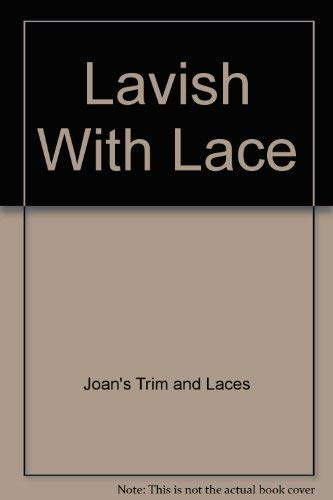 Lavish With Lace: Trim, Joan's; Laces