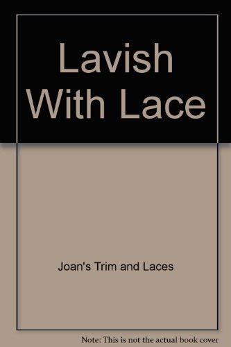 Lavish With Lace: Trim, Joan's; Laces