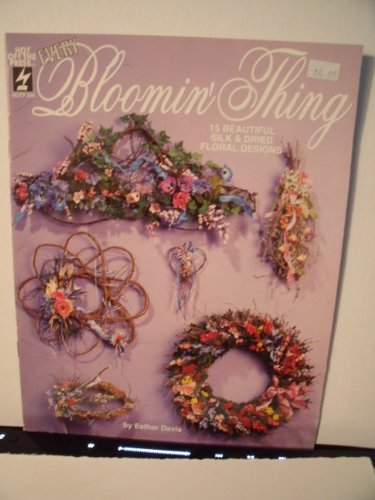 9781562311407: Every bloomin' thing: 16 beautiful silk & dried floral designs
