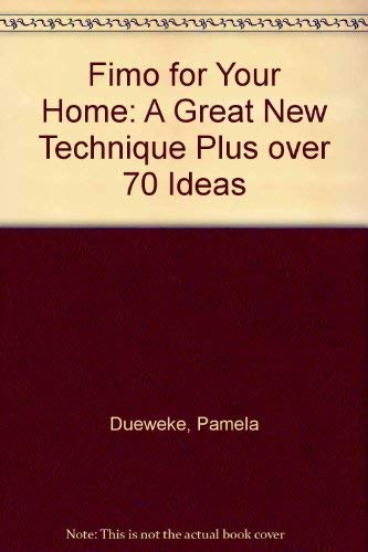 Fimo for Your Home: A Great New Technique Plus over 70 Ideas: Dueweke, Pamela