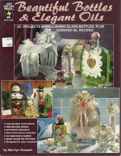 9781562312923: Beautiful Bottles & Elegant Oils: 40 Projects Embellishing Glass Bottles, Plus Scented Oil Recipes