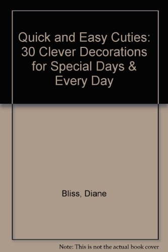Quick and Easy Cuties: 30 Clever Decorations for Special Days & Every Day: Bliss, Diane