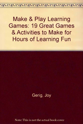 Make & Play Learning Games: 19 Great Games & Activities to Make for Hours of Learning Fun: ...