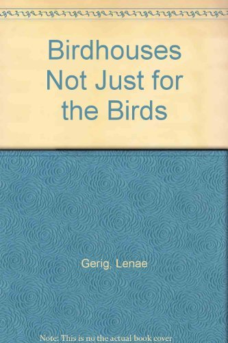 Birdhouses Not Just for the Birds: Lenae Gerig