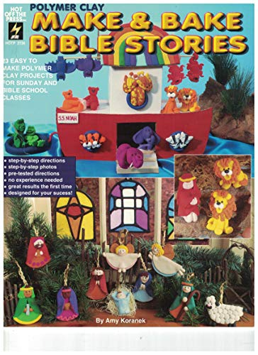 9781562313470: Polymer Clay Make & Bake Bible Stories 23 Easy to Make Polymer Clay Projects for Sunday and Bible School Classes (HOTP 2136)