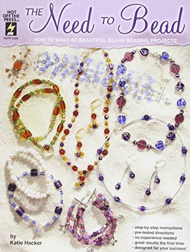 9781562318611: The Need to Bead: How to Make 60 Beautiful Glass Beading Projects (Hot Off the Press)
