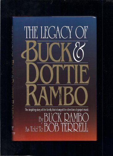 9781562330415: The Legacy of Buck and Dottie Rambo: The inspiring story of the family that changed the direction of gospel music