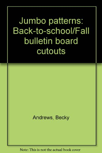 Jumbo patterns: Back-to-school/Fall bulletin board cutouts: Andrews, Becky