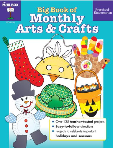 Big Book of Monthly Arts & Crafts PreS-K: The Mailbox Books Staff