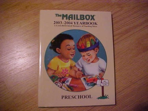 The Mailbox 2003-2004 Yearbook: A Cross-Referenced Resource of Teaching Ideas (Preschool)