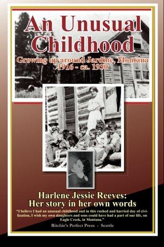 An Unusual Childhood Growing up around Jardine, Montana - 1916 - ca 1930: Harlene Jessie Reeves