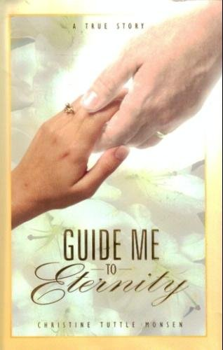 Guide Me to Eternity: Christine T. Monson;