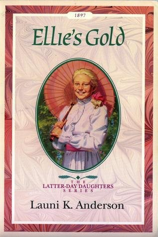 Ellie's Gold (The Latter-Day Daughters Series) (1562365053) by Launi K. Anderson
