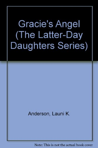 Gracie's Angel (The Latter-Day Daughters Series) (1562365088) by Launi K. Anderson