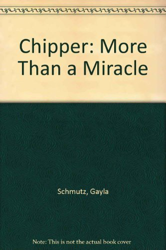 Chipper: More Than a Miracle: Gayla Schmutz; Lorraine Thompson