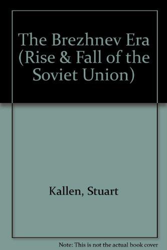 The Breshnev Era (Rise and Fall of: Kallen, Stuart A.