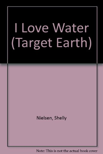 I Love Water (Target Earth) (9781562394059) by Shelly Nielsen